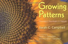 Growing Patterns: Fibonacci Numbers in Nature - Sarah C. Campbell, Richard P. Campbell
