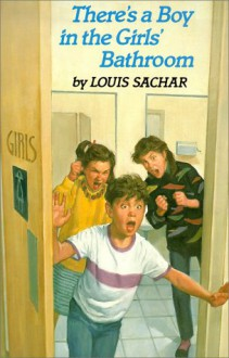 There's a Boy in the Girls' Bathroom - Louis Sachar