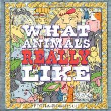 What Animals Really Like - Fiona Robinson