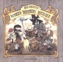 Gris Grimly's Wicked Nursery Rhymes - Gris Grimly