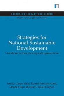 Strategies for National Sustainable Development: A Handbook for Their Planning and Implementation - Stephen Bass, Barry Dalal-Clayton, Robert Prescott-Allen