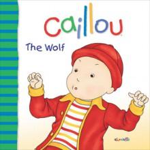 Caillou: Where's the Wolf? - Joceline Sanschagrin, Pierre Brignaud