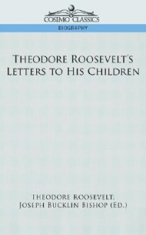 Theodore Roosevelt's Letters to His Children - Theodore Roosevelt