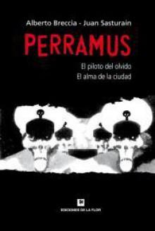 Perramus: El piloto del olvido y El alma de la ciudad (Perramus, #1, #2) - Juan Sasturain, Alberto Breccia