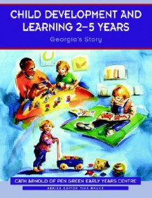 Child Development and Learning 2-5 Years: Georgia's Story - Cath Arnold