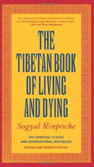 The Tibetan Book of Living and Dying: The Spiritual Classic & International Bestseller: Revised and Updated Edition - Sogyal Rinpoche