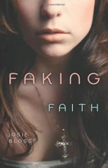 Faking Faith - Josie Bloss