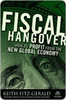 Fiscal Hangover: How to Profit from the New Global Economy - Keith Fitz-Gerald