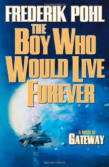 The Boy Who Would Live Forever - Frederik Pohl