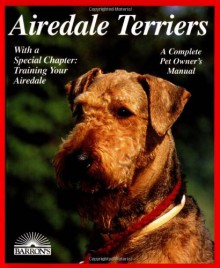 Airedale Terriers (Barron's Complete Pet Owner's Manuals) - Dorothy M. Miner