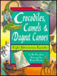 Crocodiles, Camels, And Dugout Canoes - Bo Zaunders, Roxie Munro