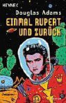 """Einmal Rupert und zurück: Der fünfte Band der vierbändigen Trilogie """"Per Anhalter durch die Galaxis"""" - Douglas Adams"""