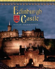 Edinburgh Castle: Scotland's Haunted Fortress - Barbara Knox