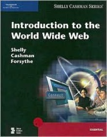 Introduction to the World Wide Web - Gary B. Shelly, Thomas J. Cashman, Steven G. Forsythe