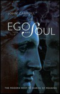 Ego and Soul: The Modern West in Search of Meaning - John Carroll