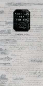 American Sea Writing: A Literary Anthology - Peter Neill, Nathaniel Philbrick, Various