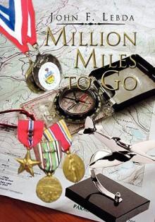 Million Miles to Go - John F. Lebda