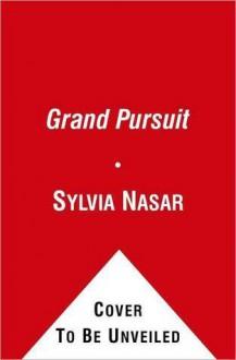 A Grand Pursuit: A History of Economic Genius - Sylvia Nasar