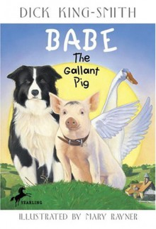 Babe: The Gallant Pig - Mary Rayner,Dick King-Smith