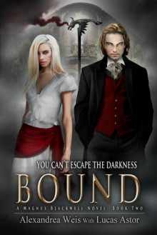 Bound (A Magnus Blackwell Novel #2) - Alexandrea Weis,Lucas Astor
