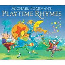 Michael Foreman's Playtime Rhymes - Michael Foreman