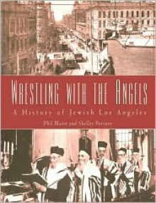 Wrestling with the Angels: A History of Jewish Los Angeles - Phil Blazer