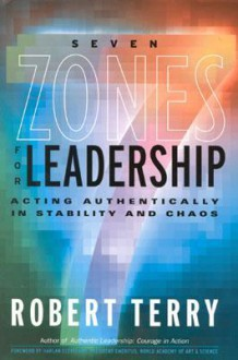 Seven Zones for Leadership: Acting Authentically in Stability and Chaos - Robert Terry