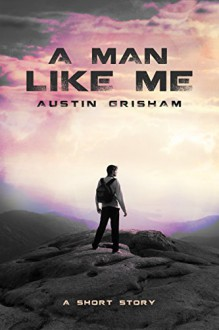 A Man Like Me: A Science Fiction Short Story - Austin Grisham