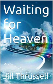 Waiting for Heaven (Reconciliation, #1) - Jill Thrussell