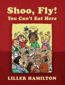 Shoo, Fly! You Can't Eat Here - Liller Hamilton