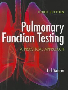 Pulmonary Function Testing: A Practical Approach - Jack Wanger