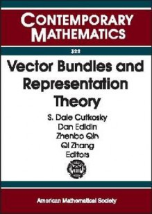 Vector Bundles and Representation Theory: Conference on Hilbert Schemes, Vector Bundles, and Their Interplay with Representation Theory, April 5-7, 2002, University of Missouri, Columbia - Vector Bu Conference on Hilbert Schemes, Qi Zhang, Zhenbo Qin, Dan Edidin