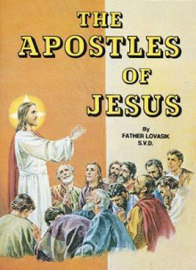 Apostles Of Jesus - Lawrence G. Lovasik
