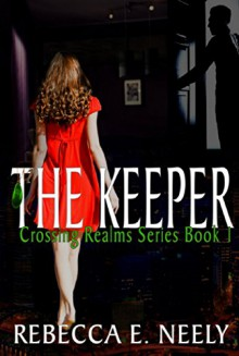 The Keeper (Crossing Realms Book 1) - Rebecca E. Neely