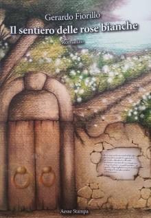 Il sentiero delle rose bianche - Gerardo Fiorillo