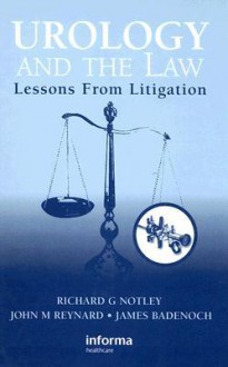 Urology and the Law: Lessons from Litigation - Richard Notley, John M. Reynard