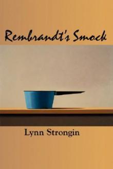 Rembrandt's Smock - Lynn Strongin