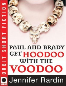 The Minion Chronicles: Paul and Brady Get Hoodoo with the Voodoo - Jennifer Rardin