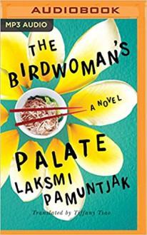 The Birdwoman's Palate - Laksmi Pamuntjak, Elizabeth Knowelden, Tiffany Tsao