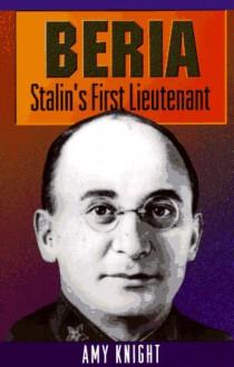 Beria: Stalin's First Lieutenant - Amy Knight