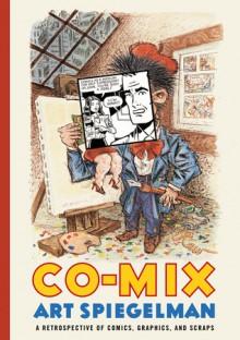 Co-Mix: A Retrospective of Comics, Graphics, and Scraps - Art Spiegelman