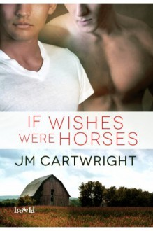 If Wishes Were Horses - J.M. Cartwright