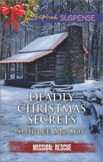 Deadly Christmas Secrets (Mission: Rescue) - Shirlee McCoy