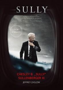 """Sully. W poszukiwaniu tego co naprawdę ma znaczenie. - Chesley B. """"Sully"""" Sullenberger III Jeffrey Zaslow"""