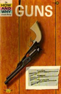 How & Why Wonder Book of Guns - I. Robbin