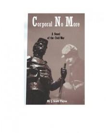 A Corporal No More - J. Scott Payne