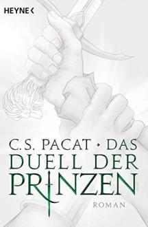 Das Duell der Prinzen: Roman - Viola Siegemund,C.S. Pacat