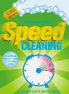 Speed Cleaning: A Spotless House in Just 15 Minutes a Day - Shannon Lush, Jennifer Fleming