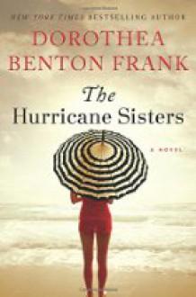 The Hurricane Sisters: A Novel - Dorothea Benton Frank