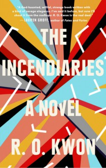 The Incendiaries - R.O. Kwon
